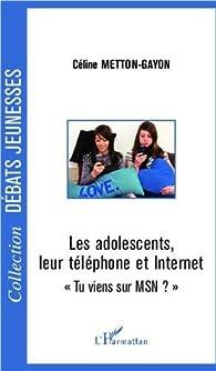 Les Adolescents, leur téléphone et internet. Tu Viens Sur Msn? par Céline Metton Gayon