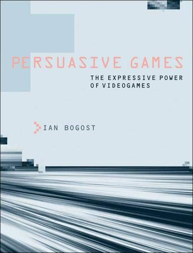 Persuasive Games: The Expressive Power of Videogames (MIT Press)