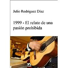 1999. El relato de una pasión prohibida. (Spanish Edition) Jun 15, 2010