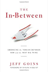 The In-Between: Embracing the Tension Between Now and the Next Big Thing Paperback
