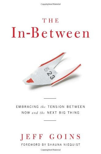 The In-Between: Embracing the Tension Between Now and the Next Big Thing