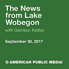 September 30, 2017: The News from Lake Wobegon Radio/TV Program by  A Prairie Home Companion with Garrison Keillor Narrated by Garrison Keillor