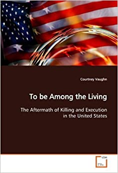 To be Among the Living: The Aftermath of Killing and Execution in the United States by Courtney Vaughn (2009-06-10)