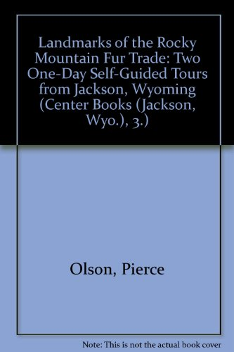 Landmarks of the Rocky Mountain Fur Trade: Two One-Day Self-Guided Tours from Jackson, Wyoming (Center Books (Jackson, Wyo.), 3.)