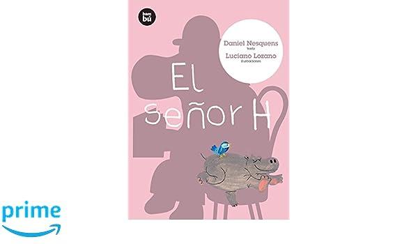 El señor H (Primeros lectores) (Spanish Edition): Daniel Nesquens, Luciano Lozano: 9788483431337: Amazon.com: Books