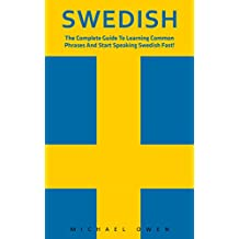 Swedish: The Complete Guide To Learning Common Phrases And Start Speaking Swedish Fast! (Swedish Edition, Language Learning)