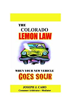 Colorado Lemon Law >> The Colorado Lemon Law When Your New Vehicle Goes Sour
