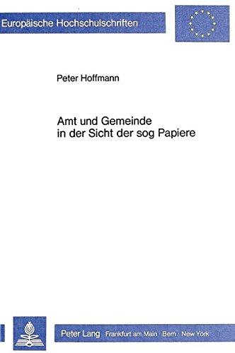 Amt und Gemeinde in der Sicht der sog Papiere (Europäische Hochschulschriften / European University Studies / Publications Universitaires Européennes) (German Edition)