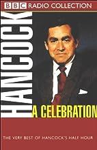 Hancock: A Celebration: The Very Best of Hancock's Half Hour Radio/TV Program by Ray Galton, Alan Simpson Narrated by Anthony Aloysius St John Hancock