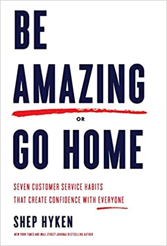 Be Amazing Or Go Home Seven Customer Service Habits That Create