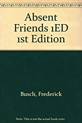 Absent Friends 1ED 1st Edition