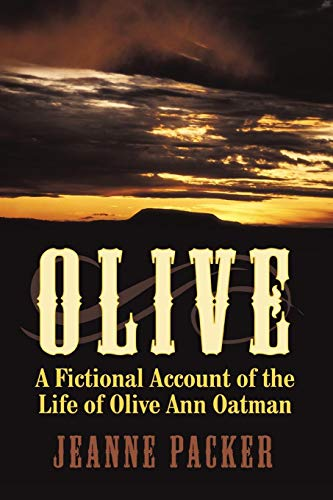 Olive: A Fictional Account of the Life of Olive Ann Oatman (The Blue Tattoo The Life Of Olive Oatman)