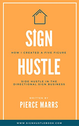 Sign Hustle: How I Created a Five Figure Side Hustle in the Directional Sign Business