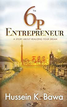 The 6p Entrepreneur: A Story About Realizing Your Dream (English Edition) de [Bawa, Hussein K.]