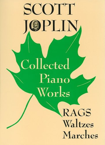 Scott Joplin : Collected Piano Works : Rags-Waltzes-Marches
