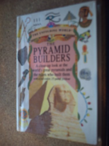 The Pyramid Builders: A Close-Up Look at the World's Great Pyramids and the Rulers Who Built Them (The Unfolding World) (Pyramid Builders)