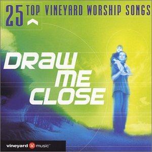 25 Top Vineyard Worship: Draw Me Close by Chordant