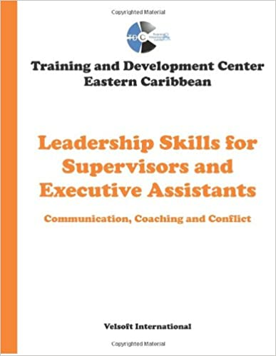 Leadership Skills for Supervisors and Executive Assistants: Communication, Coaching and Conflict