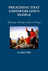 Preaching That Empowers God's People: Expository Preaching in the 21st Century