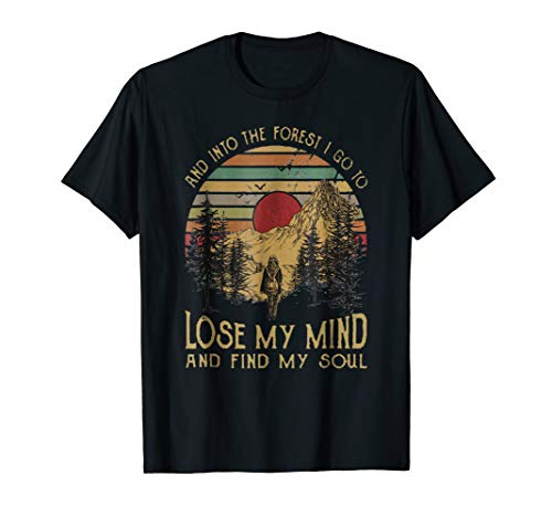 4a0d00ad6f483e And ino the forest I go to lose my mind and find my soul Tee
