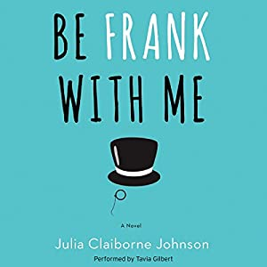 Be Frank with Me: A Novel Audiobook by Julia Claiborne Johnson Narrated by Tavia Gilbert