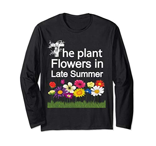 Gardening: The Plant Flowers in Late Summer Long Sleeve Tee