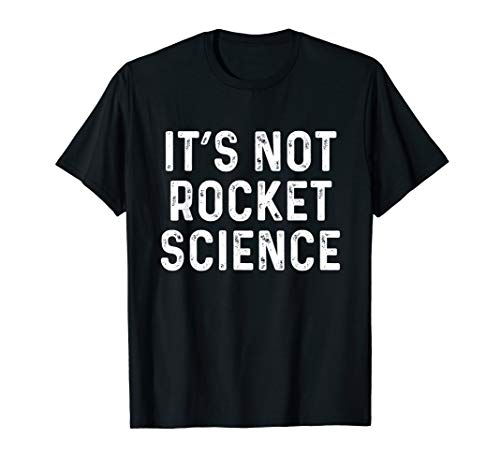 Its Not Rocket Science | Funny Physics College T-Shirt