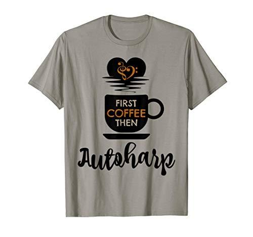 First Coffee Then Autoharp Music Lover Autoharpist T-Shirt