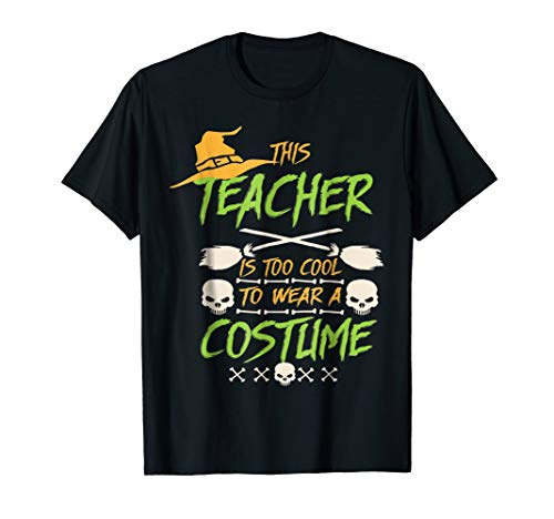 (This Teacher Is Too Cool To Wear A Costume Funny)