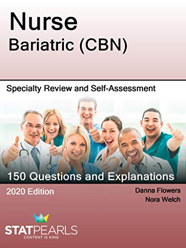 Nurse Bariatric (CBN): Specialty Review and Self-Assessment (StatPearls Review Series Book 354)