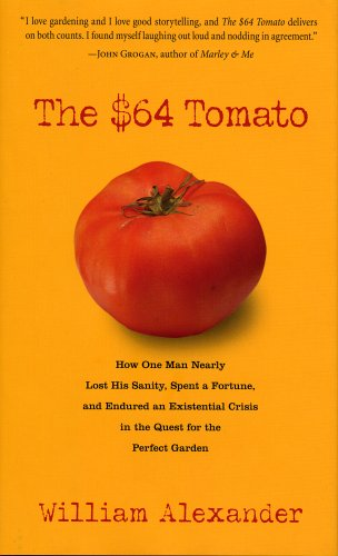 Read Online The $64 Tomato: How One Man Nearly Lost his Sanity, Spent a Fortune, and Endured an Existential Crisis in the Quest for the Perfect Garden pdf