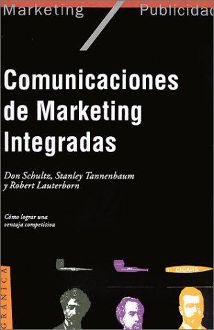 Comunicaciones de Marketing Integradas (Spanish Edition) [Don E. Professor Schultz - Stanley L. Tannenbaum - Robert Lauterborn] (Tapa Blanda)