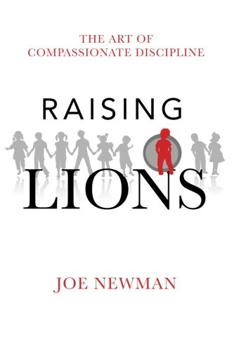 Raising Lions: The Art of Compassionate Discipline