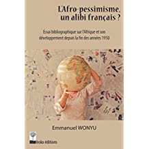 L'afro-pessimisme, un alibi français ?: Essai bibliographique sur l'Afrique et son développement depuis la fin des années 1950 (French Edition)