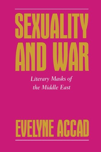 Sexuality and War: Literary Masks of the Middle East (Feminist Crosscurrents)