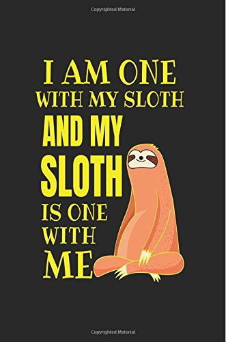 I Am One With My Sloth And My Sloth Is One With Me: Notebooks And Journals (notebook, journal, diary)