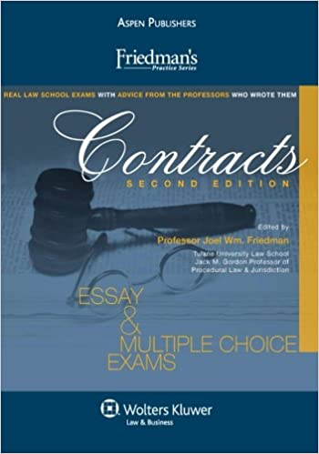 friedman s contracts essay multiple choice exams second  friedman s contracts essay multiple choice exams second edition friedman s practice 2nd edition