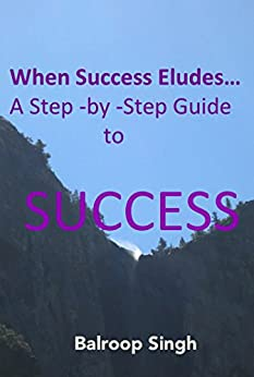 When Success Eludes Us...A Step-by-Step Guide to Success by [Singh, Balroop]