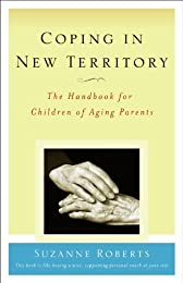 Coping in New Territory: The Handbook for Children of Aging Parents, Third Edition