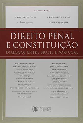 Direito Penal e Constituição. Diálogos Entre Brasil e Portugal