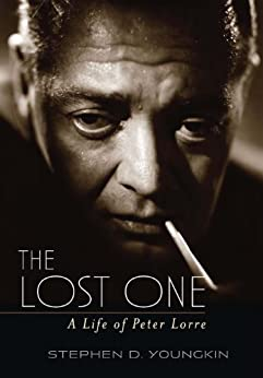 The Lost One: A Life of Peter Lorre by [Youngkin, Stephen D.]