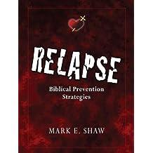 Relapse: Biblical Prevention Strategies