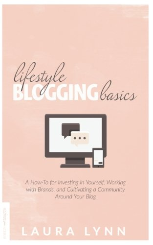 Lifestyle Blogging Basics  A How To For Investing In Yourself  Working With Brands  And Cultivating A Community Around Your Blog