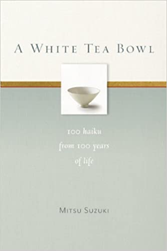 Book A White Tea Bowl: 100 Haiku from 100 Years of Life March 11, 2014