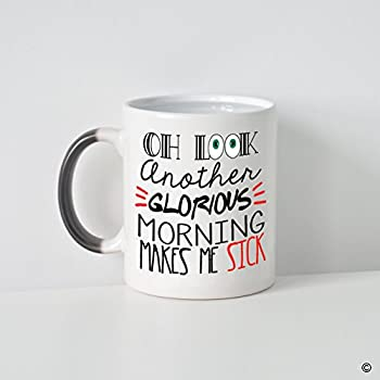 MsMr Funny Quotes Morphing Coffee Mug Oh Look Another Glorious Morning Makes Me Sick Balck and White Heat Changing Color Mug 11oz Ceramic