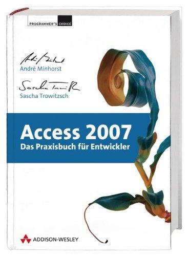 Access 2007 - Das Praxisbuch für Entwickler - Mit kompletter Beispielanwendung zum Download (Programmer's Choice) Gebundenes Buch – 1. März 2008 André Minhorst Sascha Trowitzsch Addison-Wesley Verlag 3827324599