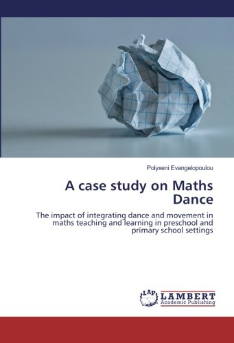 Read Online A case study on Maths Dance: The impact of integrating dance and movement in maths teaching and learning in preschool and primary school settings pdf epub