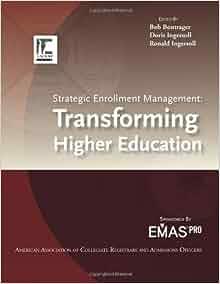 strategic enrollment management transforming higher education bob bontrager doris ingersoll. Black Bedroom Furniture Sets. Home Design Ideas