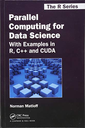Parallel Computing for Data Science: With Examples in R, C++ and CUDA (Chapman & Hall/CRC The R Series) ()