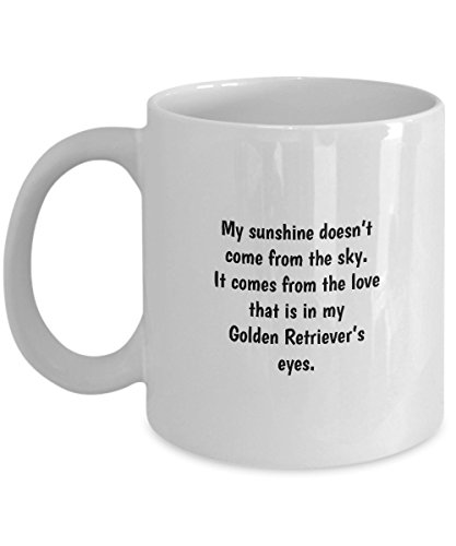 My Sunshine Doesn't Come From The Sky. It Comes From The Love That Is In My Golden Retriever's Eyes - Perfect Tea Cup & Coffee Mug For Golden Retrieve